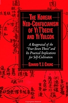 "The Korean neo-Confucianism of Yi Tʻoegye and Yi Yulgok : a reappraisal of the ""Four-Seven Thesis"" and its practical implications for self-cultivation"