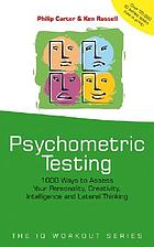 Psychometric testing : 1000 ways to assess your personality, creativity, intelligence and lateral thinking