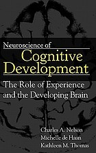 Neuroscience of cognitive development : the role of experience and the developing brain