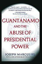 Guantánamo and the abuse of presidential power
