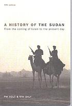 A history of the Sudan, from the coming of Islam to the present day