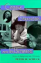 Citizens, strangers, and in-betweens : essays on immigration and citizenship