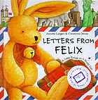 Letters from Felix : a little rabbit on a world tour