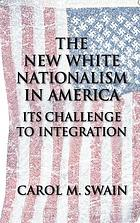 The new white nationalism in America : its challenge to integrationChallenges to an integrated America : emerging white nationalism and its threat to society