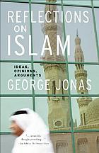 Reflections on Islam : ideas, opinions, arguments