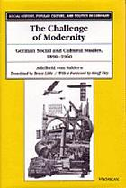The challenge of modernity : German social and cultural studies, 1890-1960