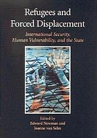 Refugees and forced displacement : international security, human vulnerability, and the state
