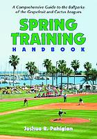 Spring training handbook : a comprehensive guide to the ballparks of the Grapefruit and Cactus Leagues