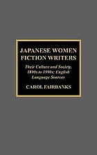 Japanese women fiction writers : their culture and society, 1890s to 1990s : English language source