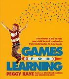 Games for learning : ten minutes a day to help your child do well in school--from kindergarten to third grade