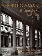 Giorgio Vasari : architect and courtier