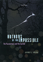 Authors of the impossible : the paranormal and the sacred