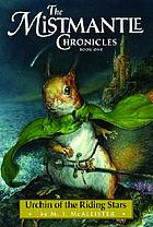 The Mistmantle chronicles. Book 1, Urchin of the riding stars
