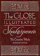 The Globe illustrated Shakespeare : the complete works annotatedThe plays of Shakespeare