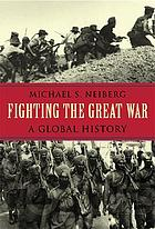 Fighting the Great War : a global historyLa Gran Guerra : una historia global (1914-1918)
