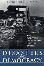 Disasters and democracy : the politics of extreme natural events