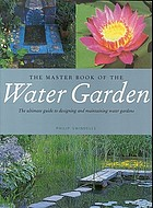 The master book of the water garden : the ultimate guide to designing and maintaining water gardens