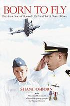 Born to fly : the heroic story of downed U.S. Navy pilot Shane Osborn