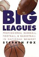 Big leagues : :professional baseball, football, and basketball in national memory
