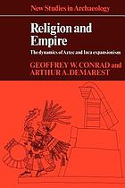 Religion and empire : the dynamics of Aztec and Inca expansionism