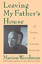 Leaving my father's house : a journey to conscious femininity