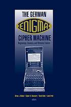 The German Enigma cipher machine : beginnings, success, and ultimate failure