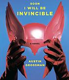 Soon I will be invincible [a novel]