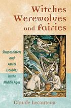 Witches, werewolves, and fairies : shapeshifters and astral doubles in the Middle Ages