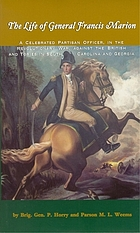 The life of General Francis Marion : a celebrated partisan officer, in the revolutionary war, against the British and Tories in South Carolina and Georgia