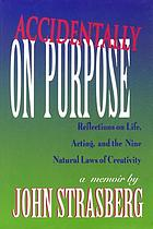 Accidentally on purpose : reflections on life, acting, and the nine natural laws of creativity