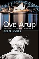 Ove Arup : masterbuilder of the twentieth century