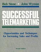 Successful telemarketing : opportunities and techniques for increasing sales and profits