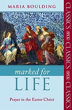 Marked for life : prayer in the Easter Christ