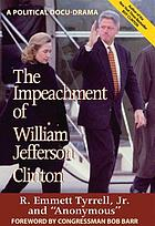The impeachment of William Jefferson Clinton : a political docu-drama
