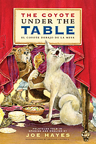 The coyote under the table = El coyote debajo de la mesa : folktales told in Spanish and English