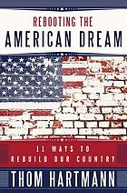 Rebooting the American dream 11 ways to rebuild our country