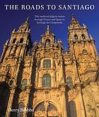 The roads to Santiago : the medieval pilgrim routes through France and Spain to Santiago de Compostela
