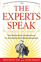 The Experts speak : the definitive compendium of authoritative misinformation