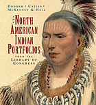 The North American Indian portfolios from the Library of Congress : Bodmer--Catlin--McKenney & Hall