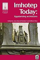 Imhotep today : Egyptianizing architecture