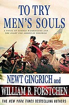 To try men's souls : a novel of George Washington and the fight for American freedom