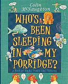 Who's been sleeping in my porridge? : a book of wacky poems and pictures