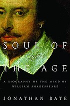 Soul of the age : a biography of the mind of William Shakespeare