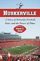 Huskerville : a story of Nebraska football, fans, and the power of place