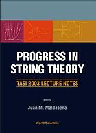 Progress in string theory TASI 2003 lecture notes, Boulder, Colorado, USA, 2-27 June 2003Progress in string theory