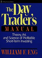 The day trader's manual : theory, art, and science of profitable short-term investing