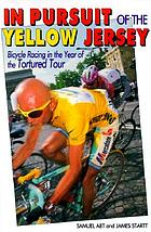 In pursuit of the yellow jersey : bicycle racing in the year of the tortured tour