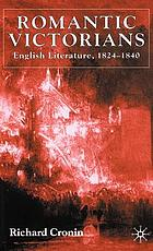 Romantic Victorians : English literature, 1824-1840