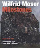 Wilfrid Moser : milestones : oeuvre 1934-1997