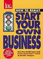Inc. magazine presents how to really start your own business : a step-by-step guide featuring insights and advice from the founders of Crate & Barrel, David's Cookies, Celestial Seasonings, Pizza Hut, and others